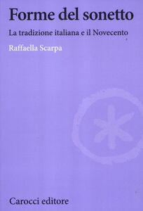 Foto Cover di Forme del sonetto. La tradizione italiana e il Novecento, Libro di Raffaella Scarpa, edito da Carocci