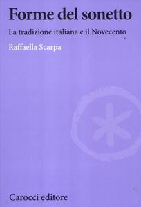 Libro Forme del sonetto. La tradizione italiana e il Novecento Raffaella Scarpa
