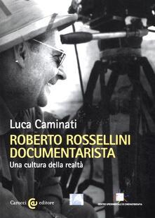 Roberto Rossellini documentarista. Una cultura della realtà - Luca Caminati - copertina
