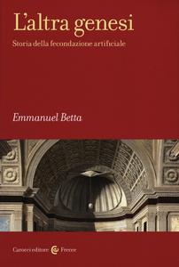 Libro L' altra genesi. Storia della fecondazione artificiale Emmanuel Betta