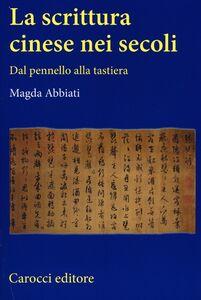 Libro La scrittura cinese nei secoli. Dal pennello alla tastiera Magda Abbiati