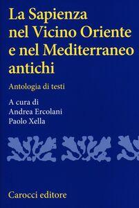 Libro La sapienza nel Vicino Oriente e nel Mediterraneo antichi. Antologia di testi