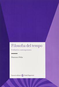 Libro Filosofia del tempo. Il dibattito contemporaneo Francesco Orilia