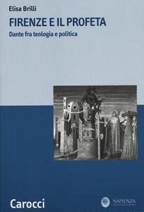 Firenze e il profeta. Dante fra teologia e politica