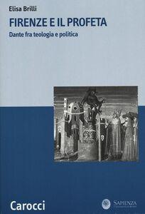 Foto Cover di Firenze e il profeta. Dante fra teologia e politica, Libro di Elisa Brilli, edito da Carocci