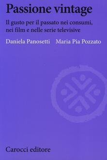 Passione vintage. Il gusto per il passato nei consumi, nei film e nelle serie televisive -  Daniela Panosetti, M. Pia Pozzato - copertina