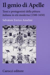 Il genio di Apelle. Temi e protagonisti della pittura italiana in età moderna (1500-1650)