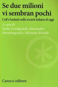 Foto Cover di Se due milioni vi sembran pochi. Colf e badanti nella società italiana di oggi, Libro di  edito da Carocci