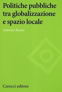 Politiche pubbliche tra globalizzazione e spazio locale