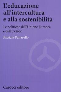 Foto Cover di L' educazione all'intercultura e alla sostenibilità. Le politiche dell'Unione Europea e dell'Unesco, Libro di Patrizia Panarello, edito da Carocci
