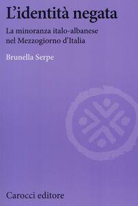Libro L' identità negata. La minoranza italo-albanese nel Mezzogiorno d'Italia Brunella Serpe
