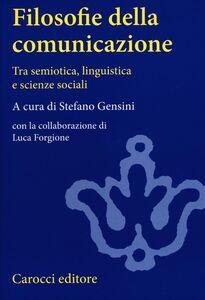 Libro Filosofie della comunicazione. Tra semiotica, linguistica e scienze sociali