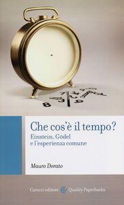 Foto Cover di Che cos'è il tempo? Einstein, Gödel e l'esperienza comune, Libro di Mauro Dorato, edito da Carocci