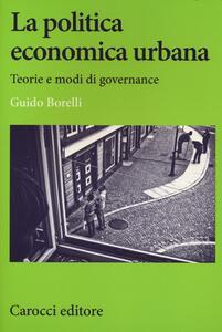 La politica economica urbana. Teorie e modi di governance