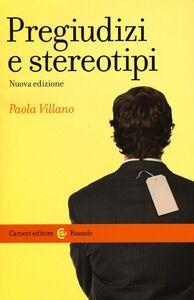 Foto Cover di Pregiudizi e stereotipi, Libro di Paola Villano, edito da Carocci