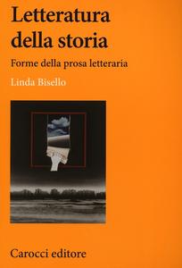 Libro Letteratura della storia. Forme della prosa letteraria Linda Bisello
