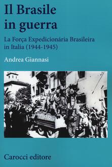 Il Brasile in guerra. La Força Expedicionária Brasileira in Italia (1944-1945) -  Andrea Giannasi - copertina