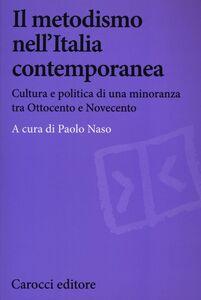 Libro Il metodismo nell'Italia contemporanea. Cultura e politica di una minoranza tra Ottocento e Novecento