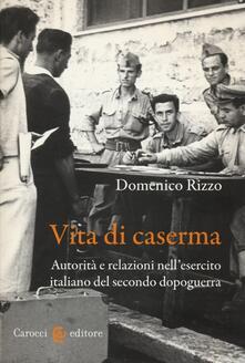 Grandtoureventi.it Vita di caserma. Autorità e relazioni nell'esercito italiano del secondo dopoguerra Image