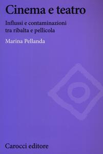 Libro Cinema e teatro. Influssi e contaminazioni tra ribalta e pellicola  Marina Pellanda