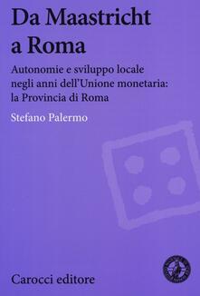 Da Maastricht a Roma. Autonomie e sviluppo locale negli anni dellUnione monetaria: la Provincia di Roma.pdf