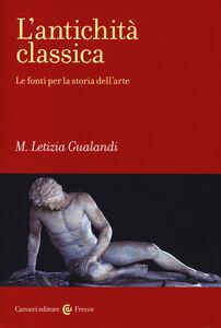 Libro L' antichità classica. Le fonti per la storia dell'arte M. Letizia Gualandi