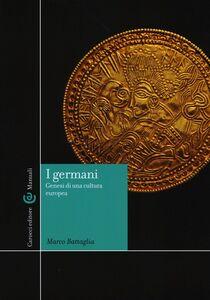 Libro I germani. Genesi di una cultura europea Marco Battaglia