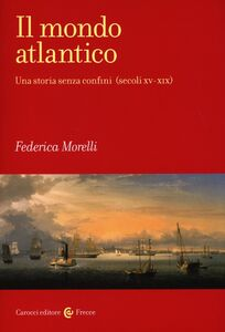 Libro Il mondo atlantico. Una storia senza confini (secoli XV-XIX) Federica Morelli