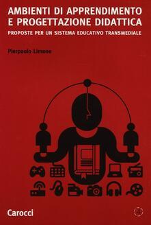 Ambienti di apprendimento e progettazione didattica. Proposte per un sistema educativo transmediale -  Pierpaolo Limone - copertina