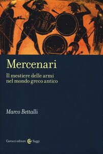 Foto Cover di Mercenari. Il mestiere delle armi nel mondo greco antico, Libro di Marco Bettalli, edito da Carocci