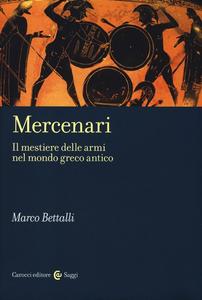 Libro Mercenari. Il mestiere delle armi nel mondo greco antico Marco Bettalli
