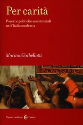 Per carita. Poveri e politiche assistenziali nell'Italia moderna