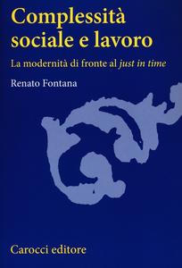 Libro Complessità sociale e lavoro. La modernità di fronte al «just in time» Renato Fontana