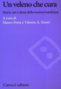 Foto Cover di Un veleno che cura. Storia, usi e abusi della tossina botulinica, Libro di  edito da Carocci