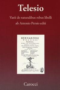 Foto Cover di Varii de naturalibus rebus libelli (rist. anast. Venezia 1590), Libro di Bernardino Telesio, edito da Carocci