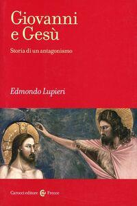Foto Cover di Giovanni e Gesù. Storia di un antagonismo, Libro di Edmondo Lupieri, edito da Carocci