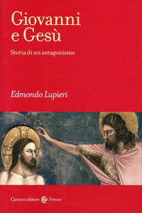 Libro Giovanni e Gesù. Storia di un antagonismo Edmondo Lupieri
