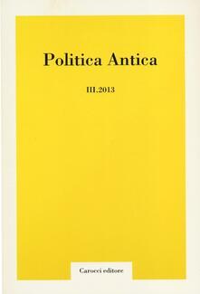 Squillogame.it Politica antica. Rivista di prassi e cultura politica nel mondo greco e romano (2013). Vol. 3 Image
