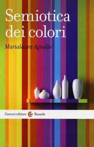 Foto Cover di Semiotica dei colori, Libro di Marialaura Agnello, edito da Carocci