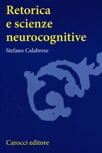 Foto Cover di Retorica e scienze neurocognitive, Libro di Stefano Calabrese, edito da Carocci
