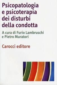 Foto Cover di Psicopatologia e psicoterapia dei disturbi della condotta, Libro di  edito da Carocci
