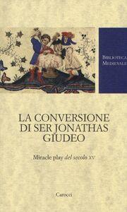 Libro La conversione di ser Jonathas giudeo. Miracle play del XV secolo