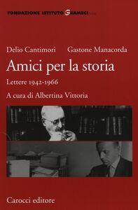 Foto Cover di Amici per la storia. Lettere 1942-1966, Libro di Delio Cantimori,Gastone Manacorda, edito da Carocci