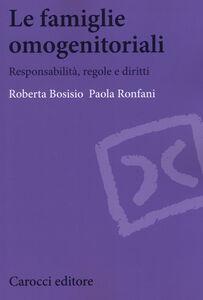 Foto Cover di Le famiglie omogenetoriali, Libro di Roberta Bosisio,Paola Ronfani, edito da Carocci