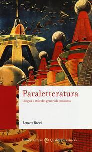 Paraletteratura. Lingua e stile dei generi di consumo - Laura Ricci - copertina