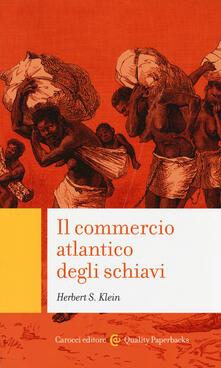 Il commercio atlantico degli schiavi -  Herbert S. Klein - copertina