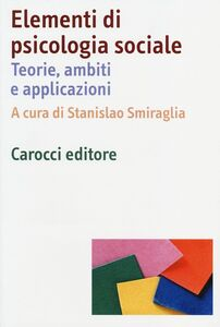 Foto Cover di Elementi di psicologia sociale. Teorie, ambiti e applicazioni, Libro di  edito da Carocci