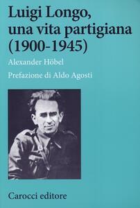 Luigi Longo, una vita partigiana (1900-1945)