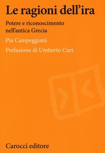Libro Le ragioni dell'ira. Potere e riconoscimento nell'antica Grecia Pia Campeggiani