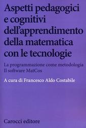 Aspetti pedagogici e cognitivi dell'apprendimento della matematica con le tecnologie. La programmazione come metodologia. Il software MatCos. Con CD-ROM